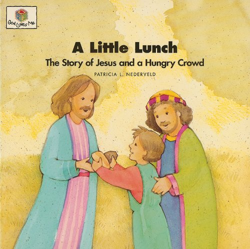 A Little Lunch: The Story of Jesus and a Hungry Crowd (God Loves Me) (God Loves Me Storybooks)