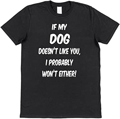 If My Chihuahua Doesn/'t Like You I Probably Won/'t Either Mens T-Shirt