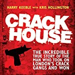 Crack House: The Incredible True Story of the Man Who Took On London's Crack Gangs and Won | Harry Keeble,Kris Hollington