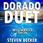 Dorado Duet: A Will Service Adventure Thriller, Book 3 | Steven Becker