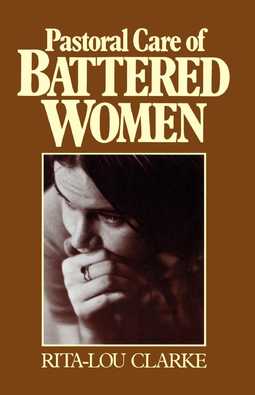 3e173bb08020 Pastoral Care of Battered Women  Rita-Lou Clarke  9780664240158 ...