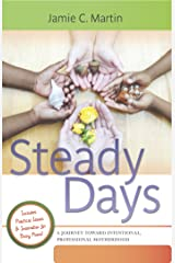 Steady Days: A Journey Toward Intentional, Professional Motherhood Kindle Edition