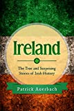 Ireland: The True and Surprising Stories of Irish History