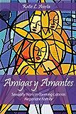 Amigas y Amantes: Sexually Nonconforming Latinas Negotiate Family (Families in Focus)