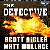 The Detective: The Galactic Football League Novellas | Scott Sigler, Matt Wallace