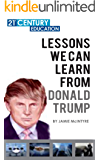 Donald Trump: Lessons We Can Learn From Donal Trump