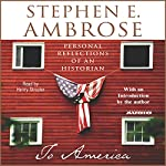 To America: Personal Reflections of an Historian | Stephen E. Ambrose