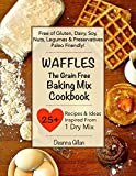WAFFLES The Grain Free Baking Mix Cookbook: 25 Recipes & Ideas with One Simple Dry Mix: (Paleo Friendly, Grain Free, Gluten Free, Dairy Free, Soy Free, ... Book Two) (The Grain Free Dry Mix Series)