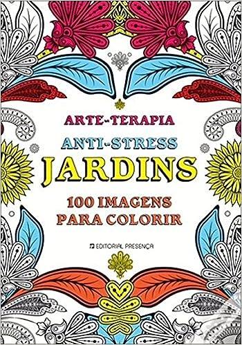 Arte Terapia Anti Stress Jardins 100 Imagens Para Colorir