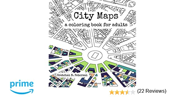 amazoncom city maps a coloring book for adults 9780692670934 gretchen n peterson books