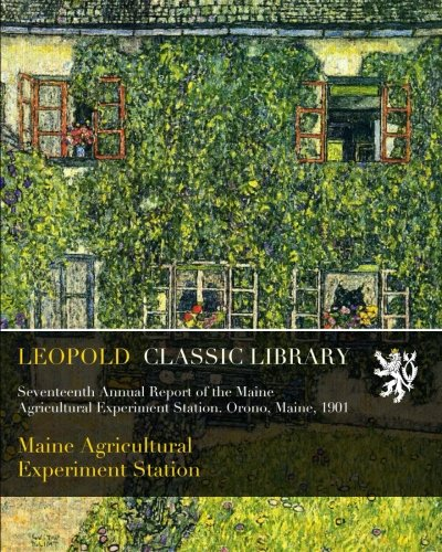 Download Seventeenth Annual Report of the Maine Agricultural Experiment Station. Orono, Maine, 1901 ebook