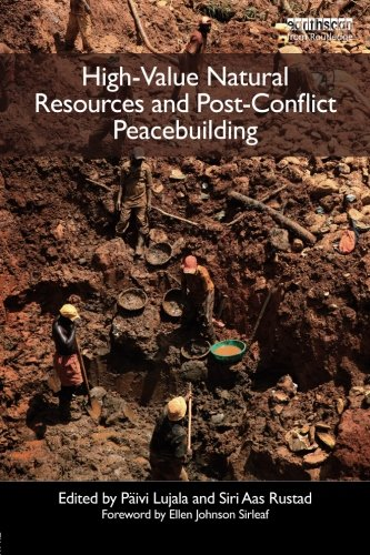 High-Value Natural Resources and Post-Conflict Peacebuilding (Post-Conflict Peacebuilding and Natural Resource Managemen