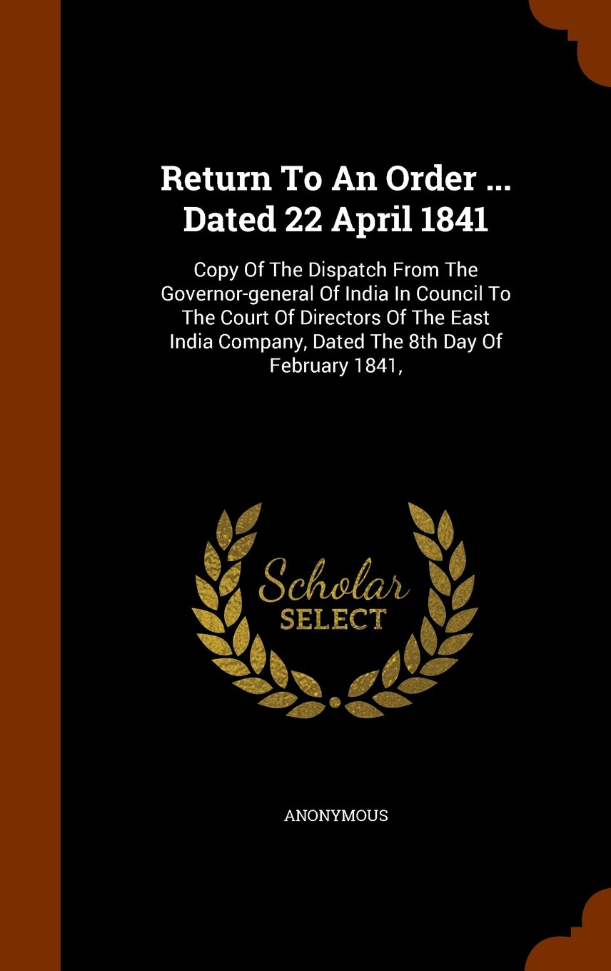 Download Return To An Order ... Dated 22 April 1841: Copy Of The Dispatch From The Governor-general Of India In Council To The Court Of Directors Of The East India Company, Dated The 8th Day Of February 1841, pdf epub
