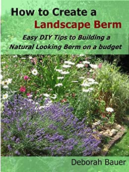 How to create a landscape berm easy d i y tips to for Tips for building a house on a budget