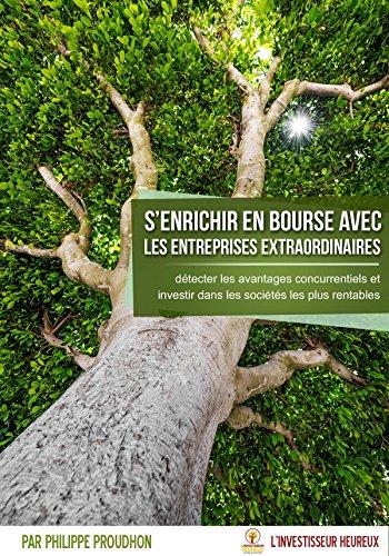 S'enrichir en bourse avec les entreprises extraordinaires: Détecter les avantages concurentiels et investir dans les sociétés vraiment rentables (French Edition)