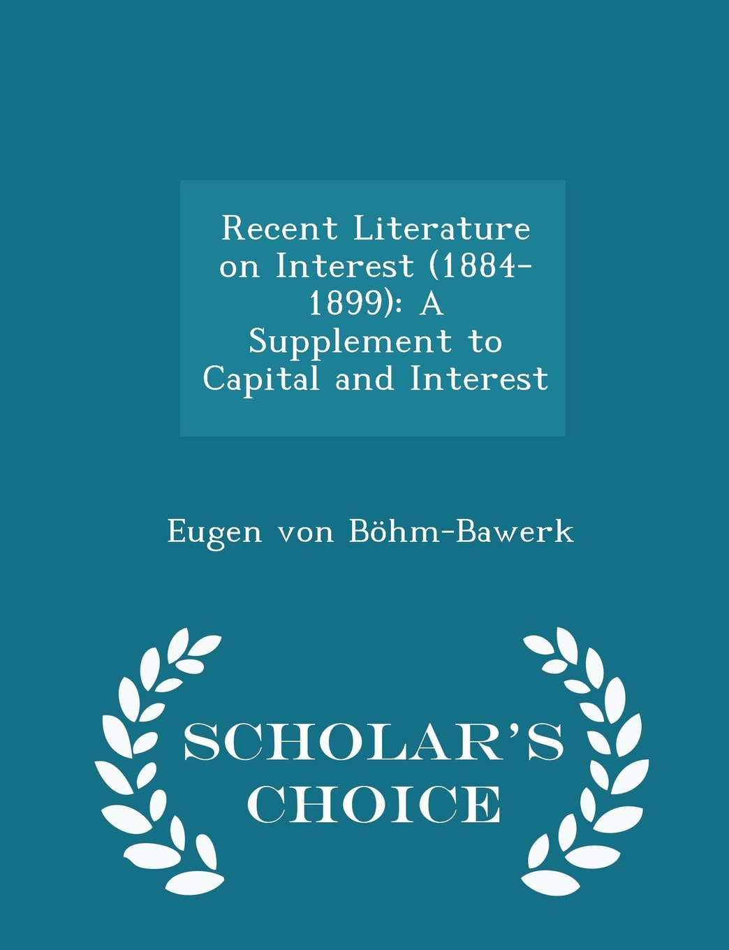 Download Recent Literature on Interest (1884-1899): A Supplement to Capital and Interest - Scholar's Choice Edition PDF