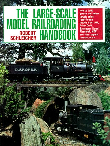 Large Scale Model Railroad (The Large-Scale Model Railroading Handbook)