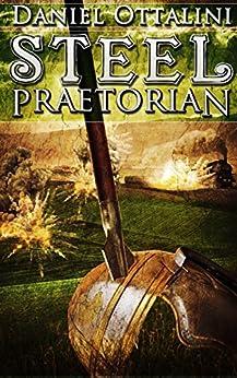 Steel Praetorian (The Steam Empire Chronicles Book 4) by [Ottalini, Daniel]