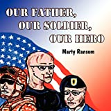 Our Father, Our Soldier, Our Hero, Marty Ransom, 1462613772