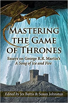 com mastering the game of thrones essays on george r r mastering the game of thrones essays on george r r martin s a song of ice and fire