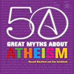 50 Great Myths About Atheism | Russell Blackford,Udo Schüklenk