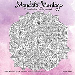 Mandala Montage: 30 Mandala Page To Color (The Acorn Stash Coloring Collection) (Volume 6)