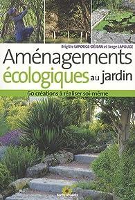 Aménagements écologiques au jardin : 60 créations à réaliser soi-même par Brigitte Lapouge-Déjean