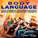 Body Language: Non-Verbal Communication, Analyze People & Read People Instantly Audiobook by Robert Kimp Narrated by Chris Brown