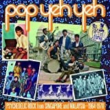 Pop Yeh Yeh: Psychedelic Rock From Singapore And Malaysia 1964-1970: Vol. 1