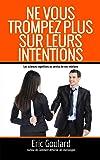 Ne vous trompez plus sur leurs intentions: Les sciences cognitives au service de vos relations