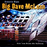 big dave mclean - Acoustic Blues: Got Em from the Bottom