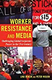 Worker Resistance and Media: Challenging Global Corporate Power in the 21st Century (Global Crises and the Media)