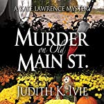 Murder on Old Main Street: A Kate Lawrence Mystery, Book 2 | Judith K. Ivie