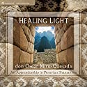 Healing Light: An Apprenticeship in Peruvian Shamanism Rede von don Oscar Miro-Quesada Gesprochen von: don Oscar Miro-Quesada