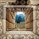 Healing Light: An Apprenticeship in Peruvian Shamanism | don Oscar Miro-Quesada