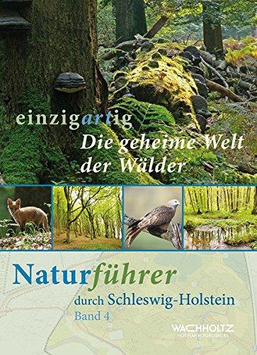 Die geheime Welt der Wälder: einzigartig. Naturführer durch Schleswig-Holstein Band 4