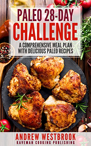 Paleo: 28-Day Challenge - A Comprehensive Meal Plan with Delicious Paleo Recipes by Andrew Westbrook