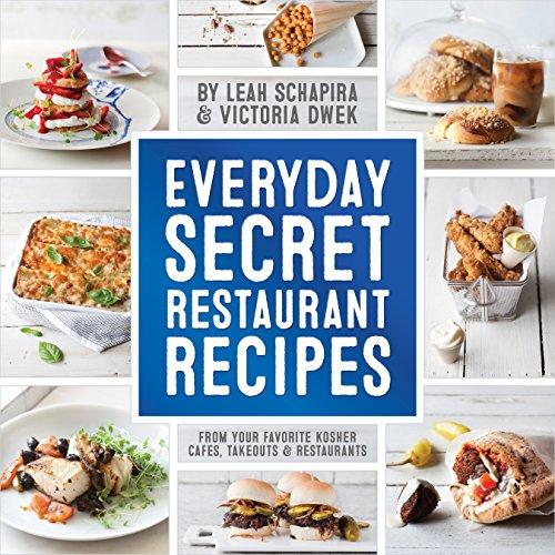 Everyday Secret Restaurant Recipes: From Your Favorite Kosher Cafes, Takeouts & Restaurants - Kosher Gourmet Cookbook