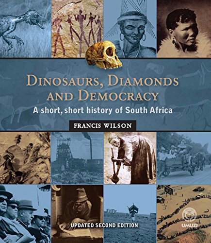 Dinosaurs, Diamonds & Democracy, Updated Edition: A short, short history of South Africa