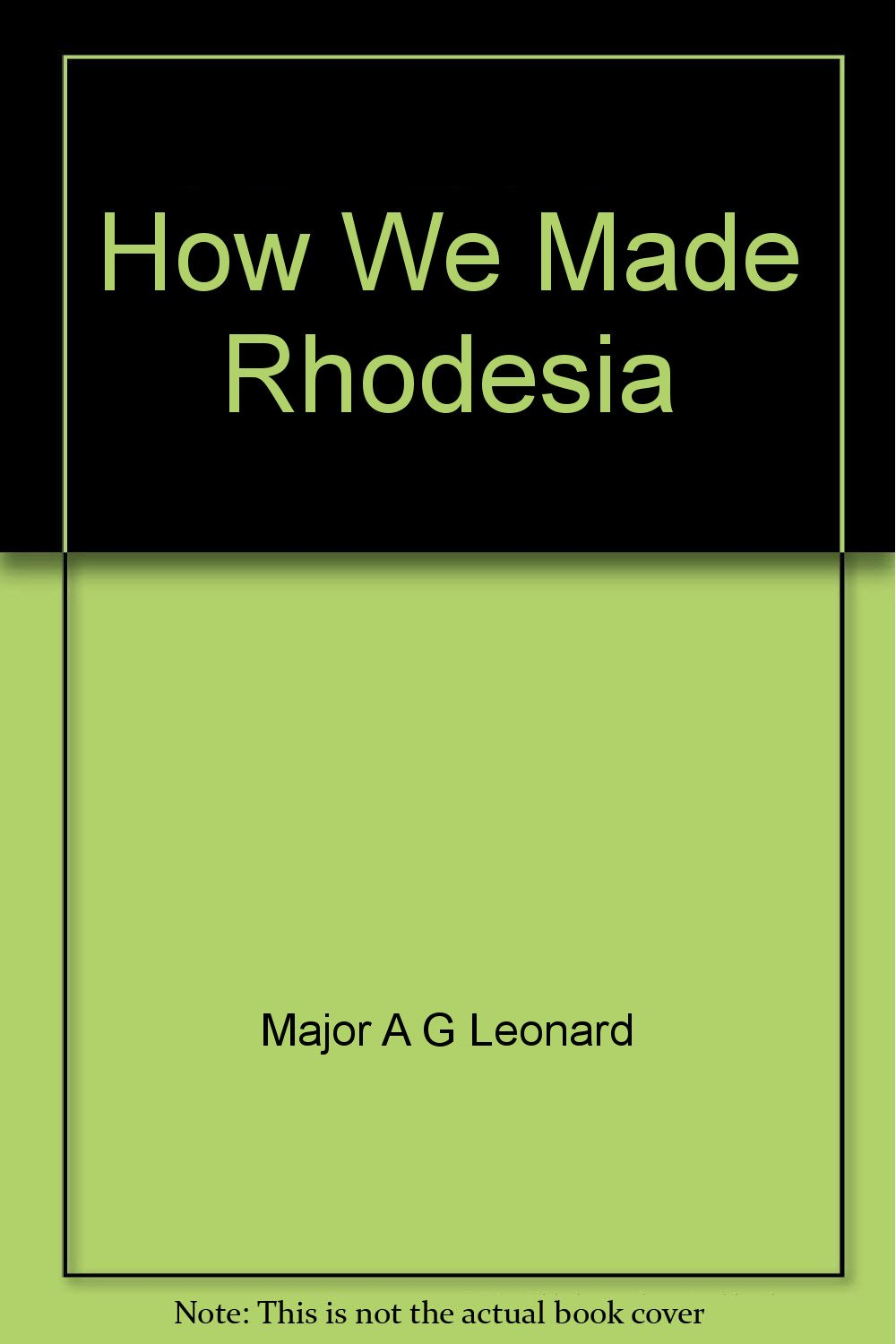 How We Made Rhodesia (Zimbabwe)