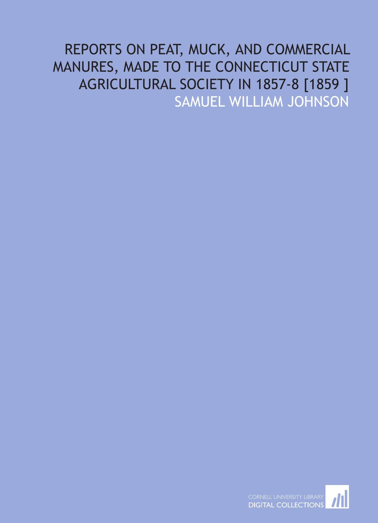 Download Reports on Peat, Muck, and Commercial Manures, Made to the Connecticut State Agricultural Society in 1857-8 [1859 ] pdf