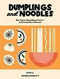 Dumplings and Noodles: Bao, Gyoza, Biang Biang, Ramen – and Everything in Between