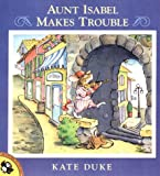 Aunt Isabel Makes Trouble, Kate Duke, 0140562559