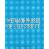 METAMORPHOSES DE L ELECTRICITE