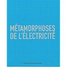 METAMORPHOSES DE L ELECTRICITE