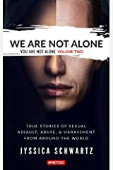 We Are Not Alone: True Stories of Sexual Assault, Abuse, & Harassment From Around the World (You Are Not Alone) Kindle Edition