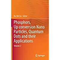 Phosphors, Up Conversion Nano Particles, Quantum Dots and Their Applications: Volume 2
