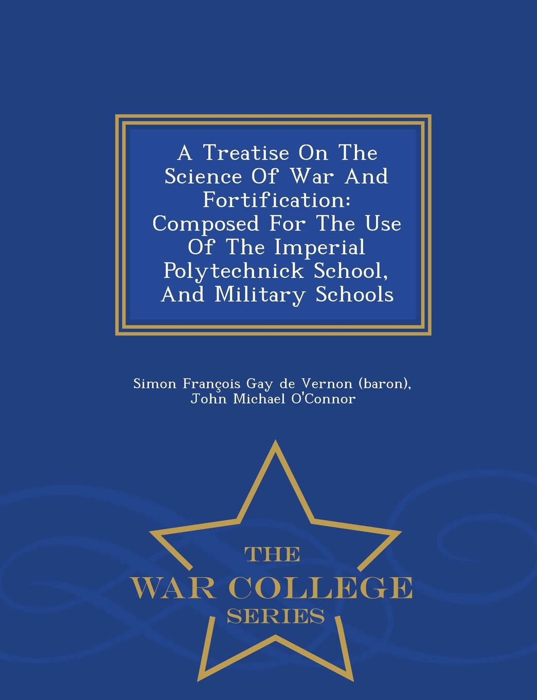 A Treatise On The Science Of War And Fortification: Composed For The Use Of The Imperial Polytechnick School, And Military Schools - War College Series (Afrikaans Edition) pdf epub