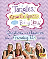 Tangles, Growth Spurts, and Being You: Questions and Answers About Growing Up