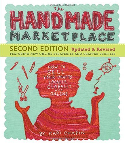 The Handmade Marketplace, 2nd Edition: How to Sell Your Crafts Locally, Globally, and Online by Kari Chapin (2014-05-20)